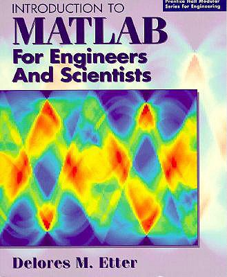 Introduction to MATLAB for Engineers and Scientists - Etter, Dolores M, and Etter, Delores