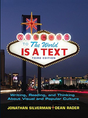 The World Is a Text: Writing, Reading, and Thinking about Visual and Popular Culture - Silverman, Jonathan, Dr., and Rader, Dean