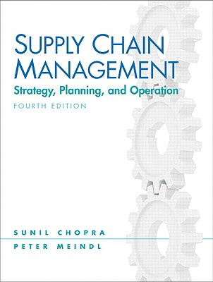 Supply Chain Management: Strategy, Planning, and Operation - Chopra, Sunil, and Meindl, Peter