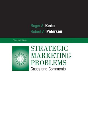 Strategic Marketing Problems: Cases and Comments - Kerin, Roger A, and Peterson, Robert A