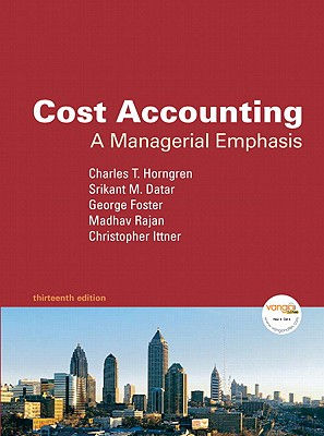 Cost Accounting: A Managerial Emphasis - Horngren, Charles T, and Datar, Srikant M, Ph.D., and Foster, George