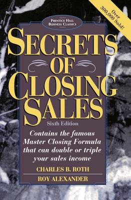 Secrets of Closing Sales - Roth, Charles B, and Alexander, Roy