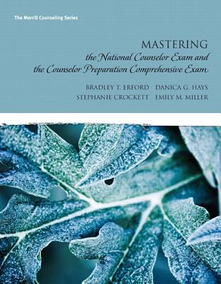 Mastering the National Counselor Examination and the Counselor Preparation Comprehensive Examination - Erford, Bradley T, and Hays, Danica G, Ph.D., and Crockett, Stephanie