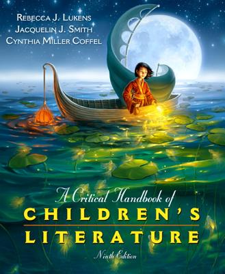 A Critical Handbook of Children's Literature - Lukens, Rebecca J, and Smith, Jacquelin J, and Miller Coffel, Cynthia