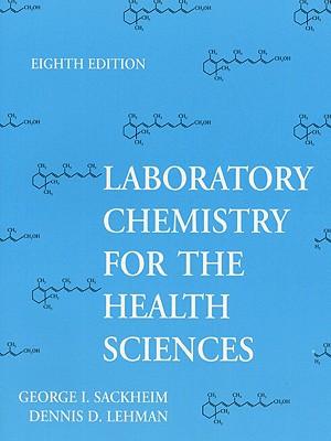 Laboratory Chemistry for the Health Sciences - Sackheim, George I, and Lehman, Dennis D