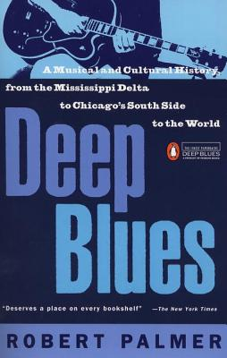Deep Blues: A Musical and Cultural History of the Mississippi Delta - Palmer, Robert