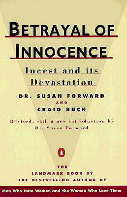 Betrayal of Innocence: Incest and Its Devastation - Forward, Susan, Ph.D., and Buck, Craig