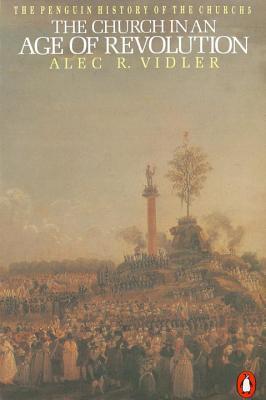The Church in an Age of Revolution - Vidler, Alec R, and Vidler, Alexander Roper