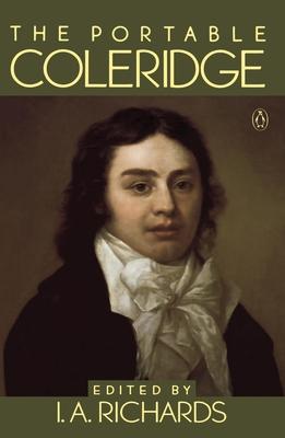The Portable Coleridge - Coleridge, Samuel Taylor, and Richards, Ivor A (Editor), and Richards, I A (Editor)