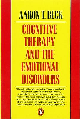 Cognitive Therapy and the Emotional Disorders - Beck, Aaron T.