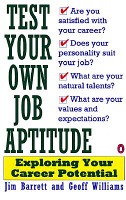 Test Your Own Job Aptitude: Exploring Your Career Potential, Revised Edition - Barrett, Jim, and Williams, Geoff, and Barrett, James