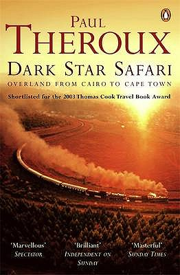 Dark Star Safari: Overland from Cairo to Cape Town - Theroux, Paul