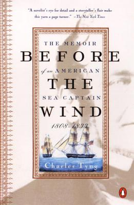 Before the Wind: The Memoir of an American Sea Captain, 1808-1833 - Tyng, Charles