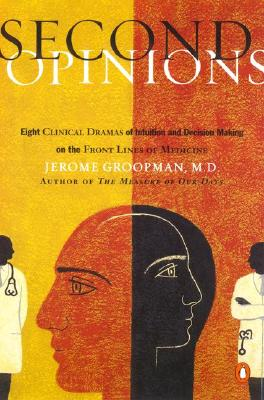 Second Opinions: 8 Clinical Dramas Intuition Decision Making Front Lines Medn - Groopman, Jerome, MD, and Groopman, M D