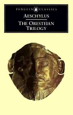 The Oresteian Trilogy: Agamemnon; The Choephori; The Eumenides - Aeschylus, and Vellacott, Philip (Designer), and Stanford, W Bedell (Designer)