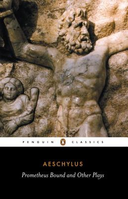 Prometheus Bound and Other Plays: Prometheus Bound, the Suppliants, Seven Against Thebes, the Persians - Aeschylus, and Vellacott, Philip (Translated by)
