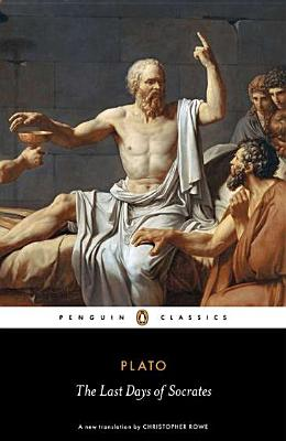 The Last Days of Socrates - Plato, and Tarrant, Harold (Introduction by), and Rowe, Christopher (Translated by)