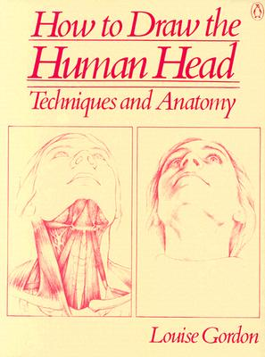 How to Draw the Human Head: Techniques and Anatomy - Gordon, Louise