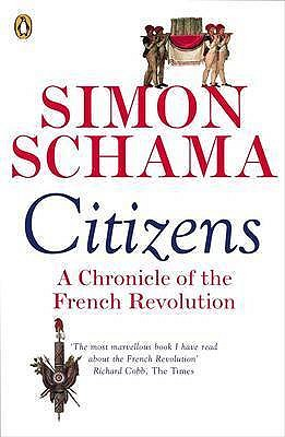 Citizens: A Chronicle of the French Revolution - Schama, Simon