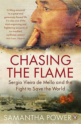 Chasing the Flame: Sergio Vieira De Mello and the Fight to Save the World - Power, Samantha