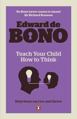 Teach Your Child How To Think - De Bono, Edward