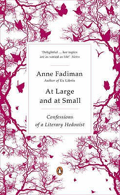 At Large and at Small: Confessions of a Literary Hedonist - Fadiman, Anne