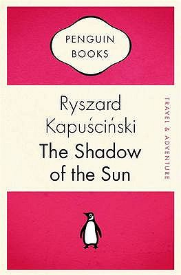 The Shadow of the Sun - Kapuscinski, Ryszard