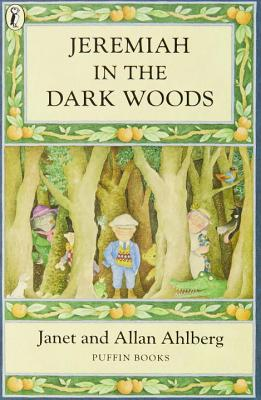 Jeremiah in the Dark Woods - Ahlberg, Janet, and Ahlberg, Allan
