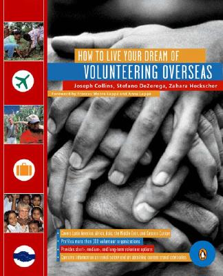 How to Live Your Dream of Volunteering Overseas - Collins, Joseph, and Dezerega, Stefano, and Heckscher, Zahara