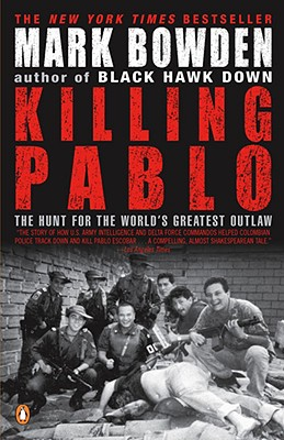 Killing Pablo: The Hunt for the World's Greatest Outlaw - Bowden, Mark
