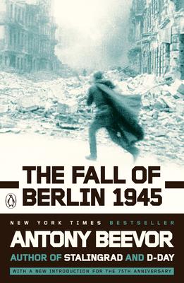The Fall of Berlin 1945 - Beevor, Antony