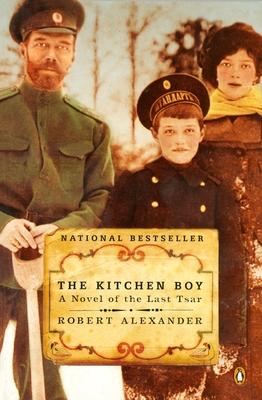 The Kitchen Boy: A Novel of the Last Tsar - Alexander, Robert