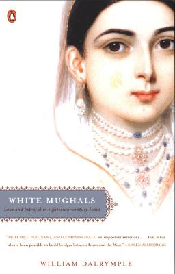 White Mughals: Love and Betrayal in Eighteenth-Century India - Dalrymple, William