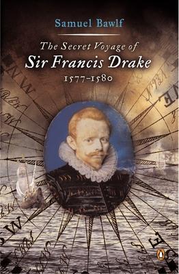 The Secret Voyage of Sir Francis Drake: 1577-1580 - Bawlf, Samuel