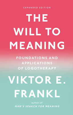 The Will to Meaning: Foundations and Applications of Logotherapy - Frankl, Viktor E