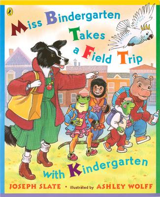 Miss Bindergarten Takes a Field Trip with Kindergarten - Slate, Joseph