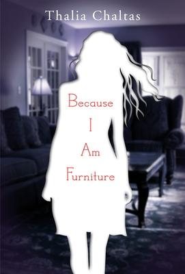 Because I Am Furniture - Chaltas, Thalia