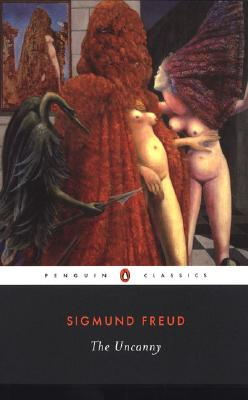 The Uncanny - Freud, Sigmund, and Phillips, Adam (Editor), and McClintock, David (Translated by)