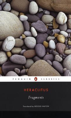 Fragments - Heraclitus (of Ephesus ), and Haxton, Brooks (Translated by), and Hillman, James (Foreword by)