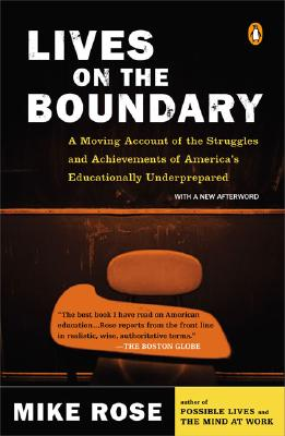Lives on the Boundary: A Moving Account of the Struggles and Achievements of America's Educationally Underprepared - Rose, Mike, Professor