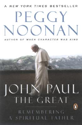 John Paul the Great: Remembering a Spiritual Father - Noonan, Peggy