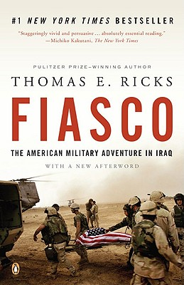 Fiasco: The American Military Adventure in Iraq - Ricks, Thomas E