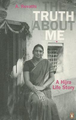 The Truth about Me: A Hijra Life Story - Revathi, A, and Geetha, V (Translated by)