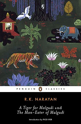 A Tiger for Malgudi and the Man-Eater of Malgudi - Narayan, R K, and Iyer, Pico (Introduction by)