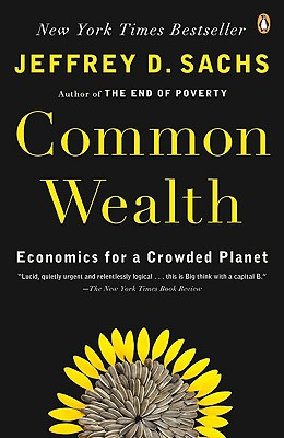 Common Wealth: Economics for a Crowded Planet - Sachs, Jeffrey D