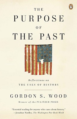 The Purpose of the Past: Reflections on the Uses of History - Wood, Gordon S