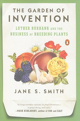 The Garden of Invention: Luther Burbank and the Business of Breeding Plants - Smith, Jane S
