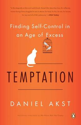 Temptation: Finding Self-Control in an Age of Excess - Akst, Daniel