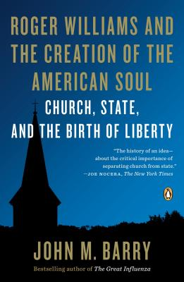 Roger Williams and the Creation of the American Soul: Church, State, and the Birth of Liberty - Barry, John M