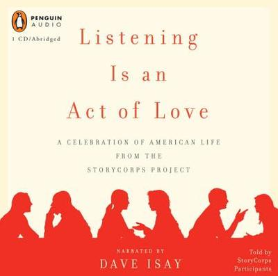 Listening Is an Act of Love: A Celebration of American Life from the Storycorps Project - Isay, Dave (Narrator)